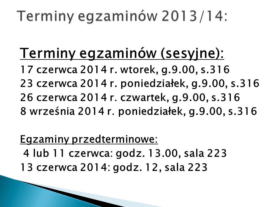 Terminy egzaminów (sesyjne): 17 czerwca 2014 r. wtorek, g.9.00, s.316 23 czerwca 2014 r. poniedziałek, g.9.00, s.316 26 czerwca 2014 r. czwartek, g.9.