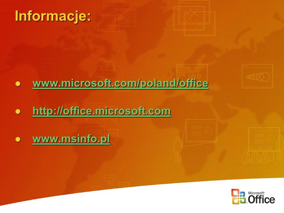 Informacje: www.microsoft.com/poland/office www.microsoft.com/poland/office www.microsoft.com/poland/office http://office.microsoft.com http://office.microsoft.com http://office.microsoft.com www.msinfo.pl www.msinfo.pl www.msinfo.pl