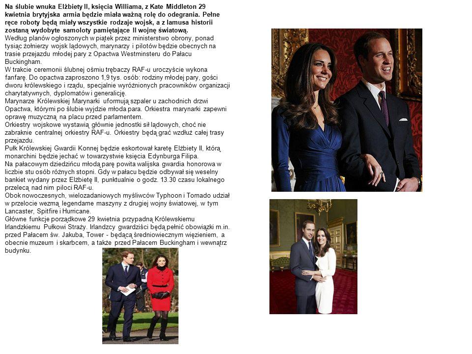 Na ślubie wnuka Elżbiety II, księcia Williama, z Kate Middleton 29 kwietnia brytyjska armia będzie miała ważną rolę do odegrania. Pełne ręce roboty bę