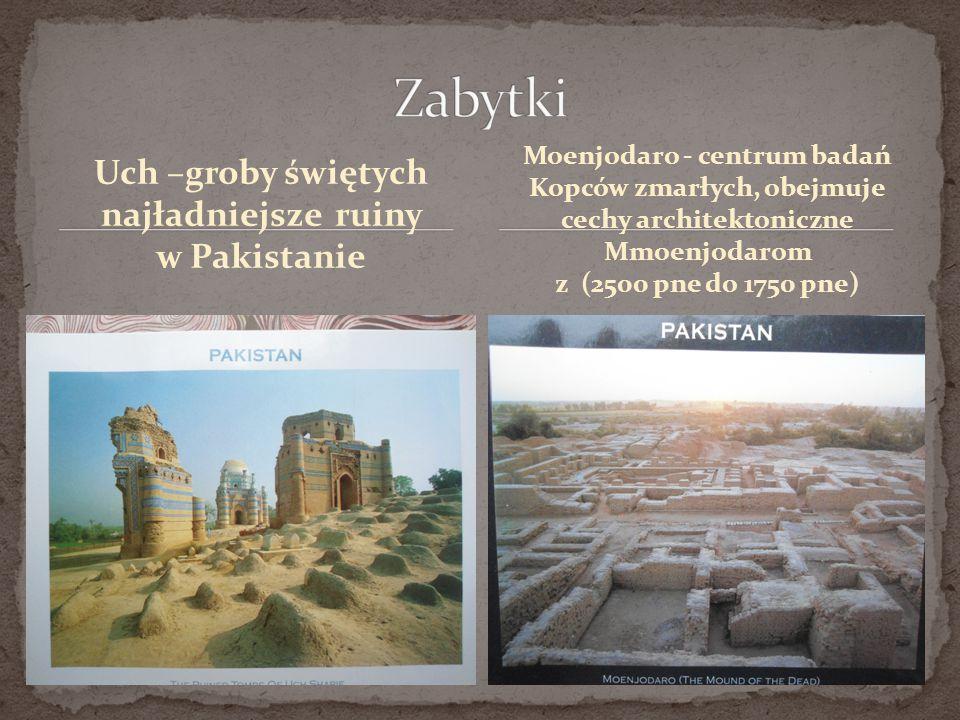 Uch –groby świętych najładniejsze ruiny w Pakistanie Moenjodaro - centrum badań Kopców zmarłych, obejmuje cechy architektoniczne Mmoenjodarom z (2500 pne do 1750 pne)