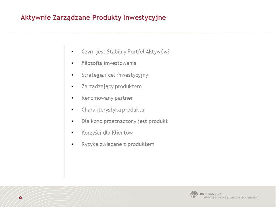 Aktywnie Zarządzane Produkty Inwestycyjne Czym jest Stabilny Portfel Aktywów? Filozofia inwestowania Strategia i cel inwestycyjny Zarządzający produkt