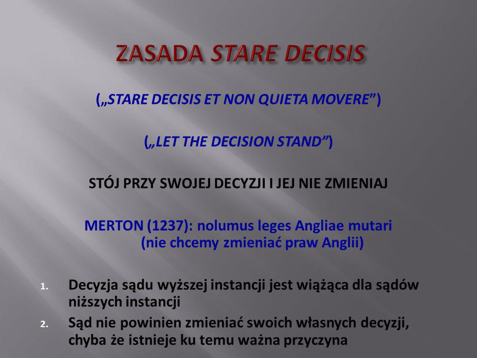 """(""""STARE DECISIS ET NON QUIETA MOVERE"""") (""""LET THE DECISION STAND"""") STÓJ PRZY SWOJEJ DECYZJI I JEJ NIE ZMIENIAJ MERTON (1237): nolumus leges Angliae mut"""