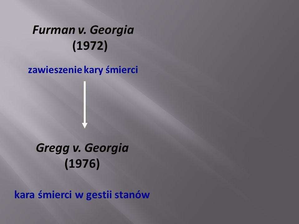 Furman v. Georgia (1972) zawieszenie kary śmierci Gregg v. Georgia (1976) kara śmierci w gestii stanów