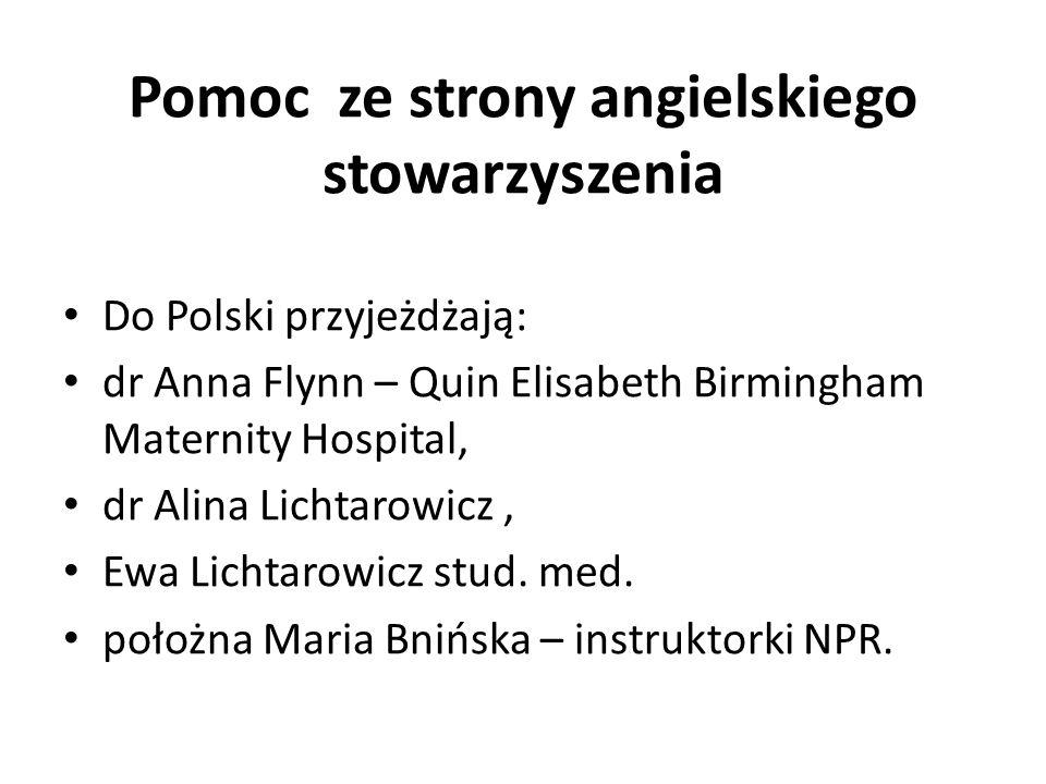 Pomoc ze strony angielskiego stowarzyszenia Do Polski przyjeżdżają: dr Anna Flynn – Quin Elisabeth Birmingham Maternity Hospital, dr Alina Lichtarowicz, Ewa Lichtarowicz stud.