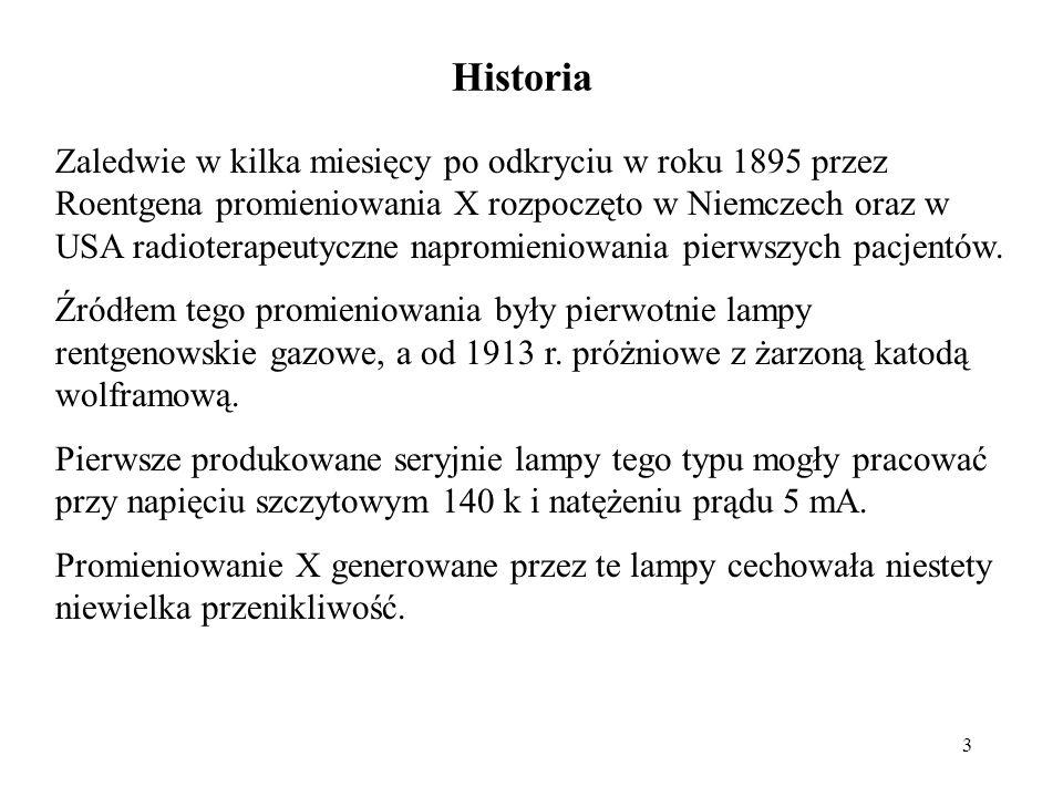 3 Historia Zaledwie w kilka miesięcy po odkryciu w roku 1895 przez Roentgena promieniowania X rozpoczęto w Niemczech oraz w USA radioterapeutyczne napromieniowania pierwszych pacjentów.