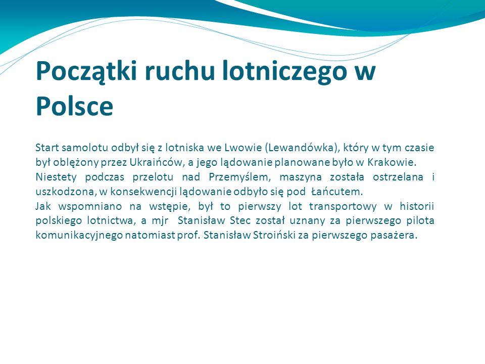 Początki ruchu lotniczego w Polsce Start samolotu odbył się z lotniska we Lwowie (Lewandówka), który w tym czasie był oblężony przez Ukraińców, a jego