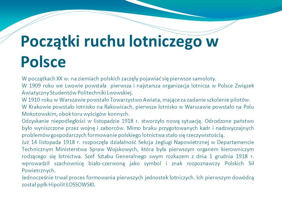 Początki ruchu lotniczego w Polsce W początkach XX w. na ziemiach polskich zaczęły pojawiać się pierwsze samoloty. W 1909 roku we Lwowie powstała pier