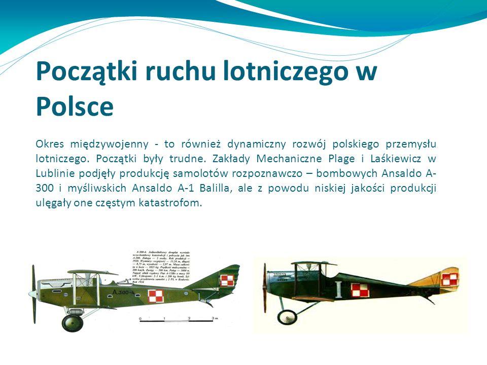 Początki ruchu lotniczego w Polsce Okres międzywojenny - to również dynamiczny rozwój polskiego przemysłu lotniczego. Początki były trudne. Zakłady Me