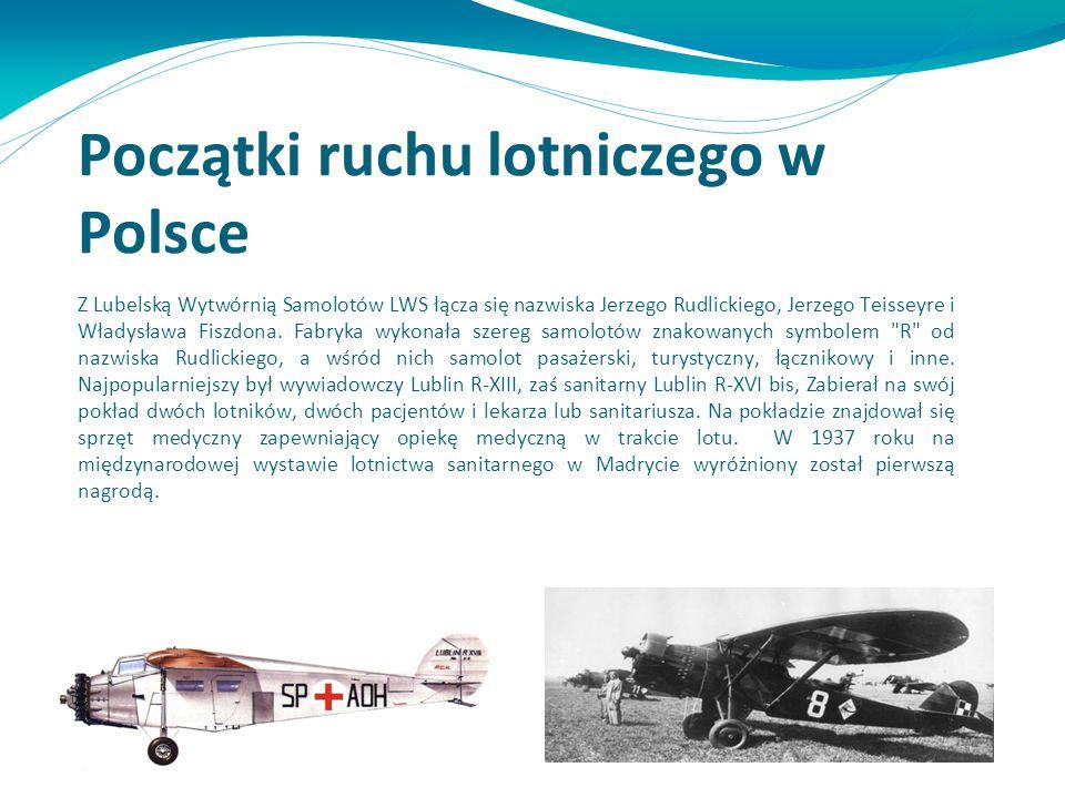 Początki ruchu lotniczego w Polsce Z Lubelską Wytwórnią Samolotów LWS łącza się nazwiska Jerzego Rudlickiego, Jerzego Teisseyre i Władysława Fiszdona.