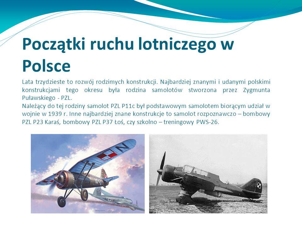 Początki ruchu lotniczego w Polsce Lata trzydzieste to rozwój rodzimych konstrukcji. Najbardziej znanymi i udanymi polskimi konstrukcjami tego okresu