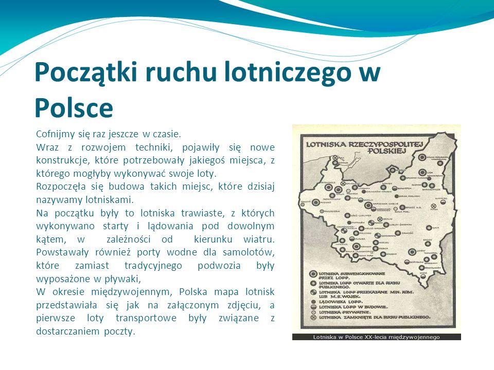 Początki ruchu lotniczego w Polsce Cofnijmy się raz jeszcze w czasie. Wraz z rozwojem techniki, pojawiły się nowe konstrukcje, które potrzebowały jaki