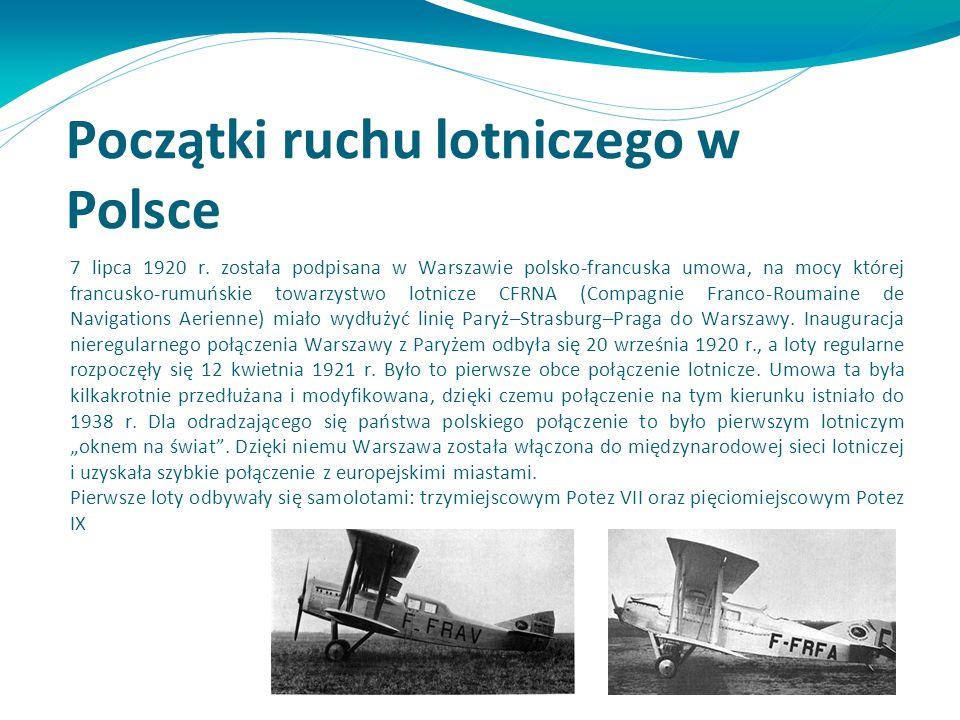 Początki ruchu lotniczego w Polsce 7 lipca 1920 r. została podpisana w Warszawie polsko-francuska umowa, na mocy której francusko-rumuńskie towarzystw