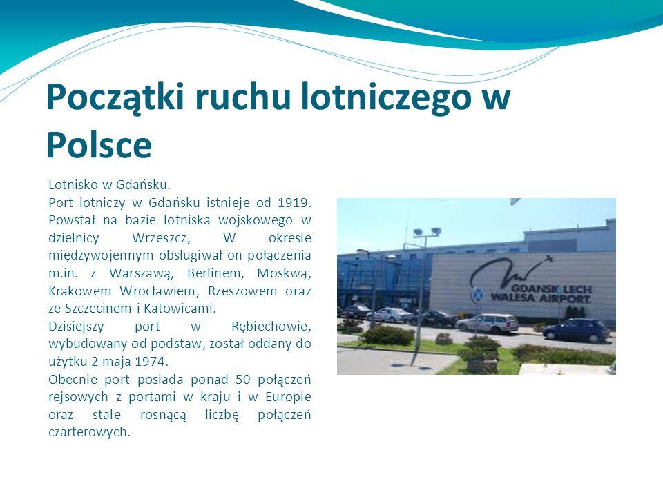 Początki ruchu lotniczego w Polsce Lotnisko w Gdańsku. Port lotniczy w Gdańsku istnieje od 1919. Powstał na bazie lotniska wojskowego w dzielnicy Wrze
