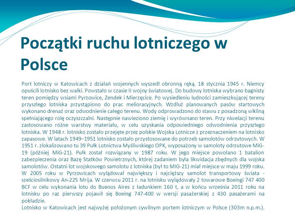Początki ruchu lotniczego w Polsce Port lotniczy w Katowicach z działań wojennych wyszedł obronną ręką. 18 stycznia 1945 r. Niemcy opuścili lotnisko b