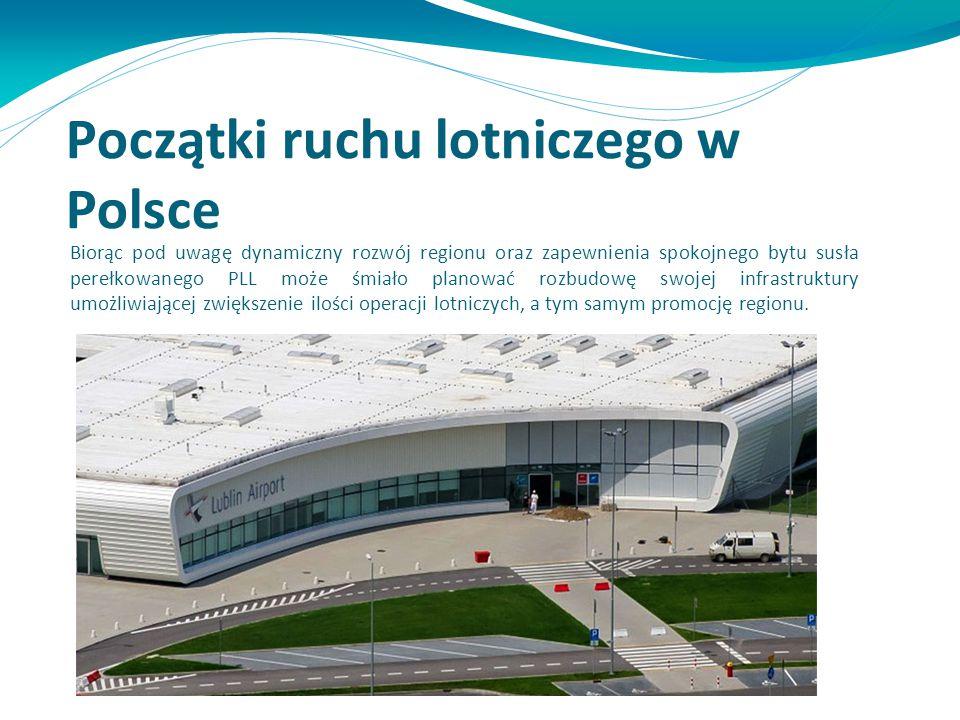 Początki ruchu lotniczego w Polsce Biorąc pod uwagę dynamiczny rozwój regionu oraz zapewnienia spokojnego bytu susła perełkowanego PLL może śmiało pla