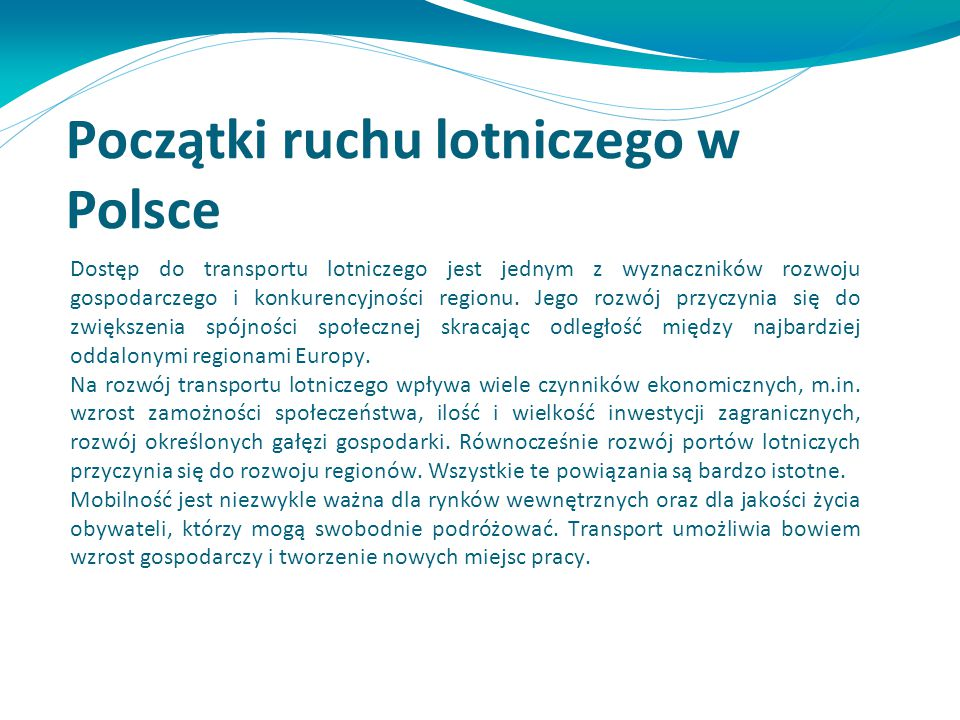 Początki ruchu lotniczego w Polsce Dostęp do transportu lotniczego jest jednym z wyznaczników rozwoju gospodarczego i konkurencyjności regionu. Jego r