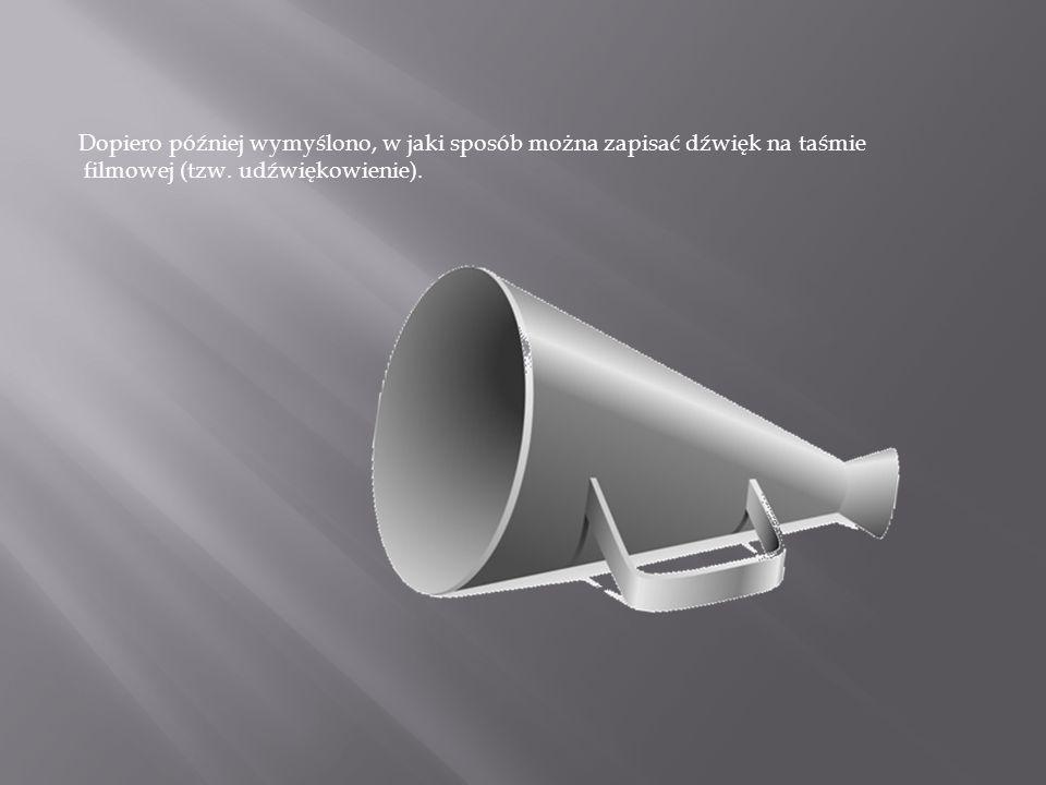 Dopiero później wymyślono, w jaki sposób można zapisać dźwięk na taśmie filmowej (tzw. udźwiękowienie).