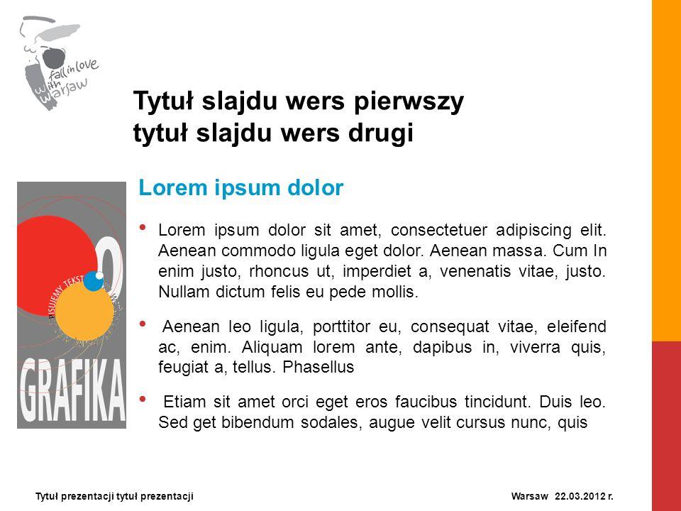 Tytuł prezentacji tytuł prezentacji Warsaw 22.03.2012 r. Tytuł slajdu wers pierwszy tytuł slajdu wers drugi Lorem ipsum dolor Lorem ipsum dolor sit am
