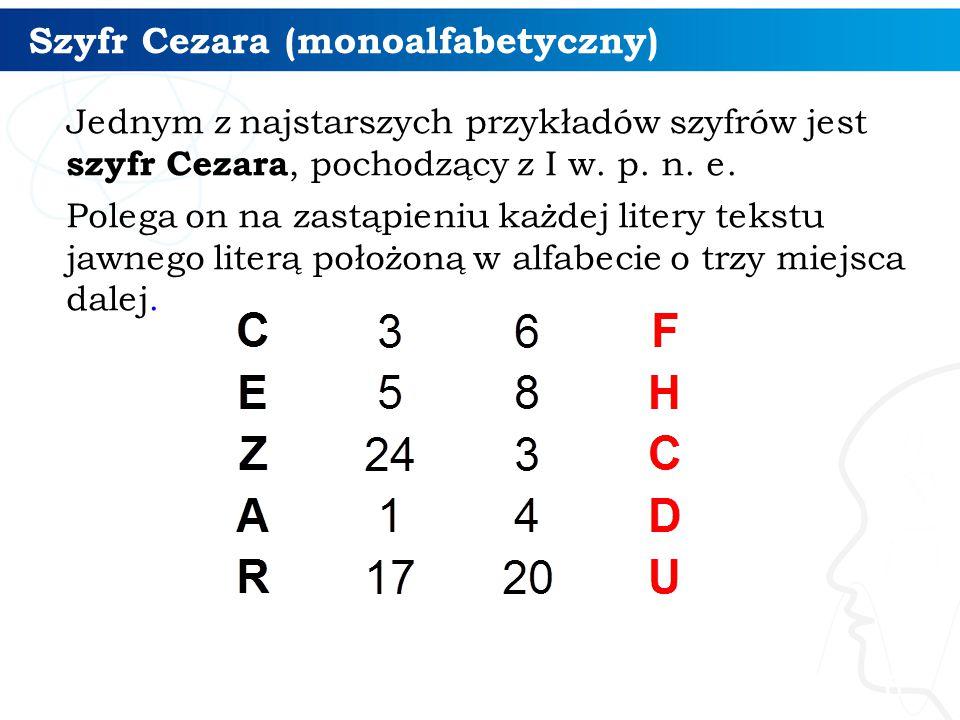 Szyfr Cezara (monoalfabetyczny) 7 Klasyczny szyfr Cezara można uogólnić, dopuszczając jako alfabet szyfrowy przesunięcie alfabetu jawnego o dowolną liczbę znaków.