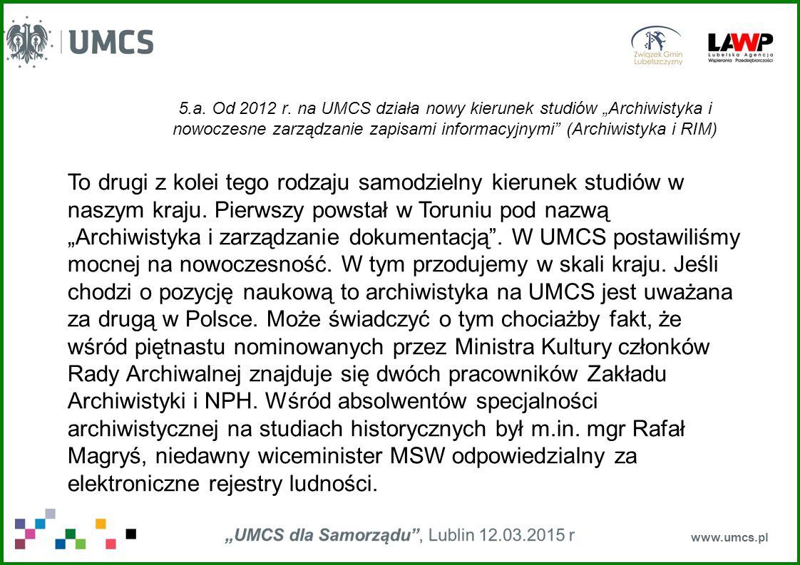 """5.a. Od 2012 r. na UMCS działa nowy kierunek studiów """"Archiwistyka i nowoczesne zarządzanie zapisami informacyjnymi"""" (Archiwistyka i RIM) www.umcs.pl"""