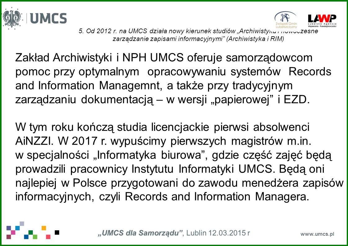"""5. Od 2012 r. na UMCS działa nowy kierunek studiów """"Archiwistyka i nowoczesne zarządzanie zapisami informacyjnymi"""" (Archiwistyka i RIM) www.umcs.pl Za"""
