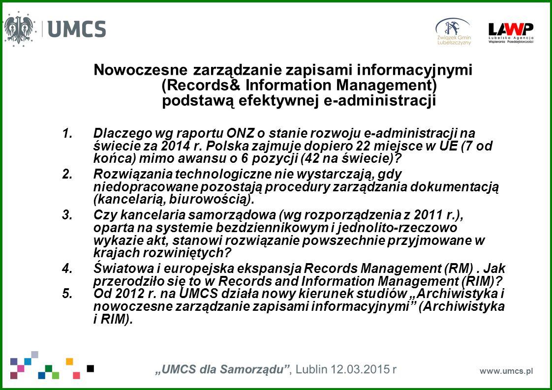 Nowoczesne zarządzanie zapisami informacyjnymi (Records& Information Management) podstawą efektywnej e-administracji 1.Dlaczego wg raportu ONZ o stani