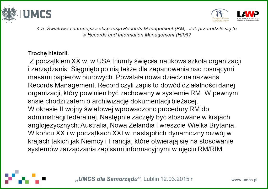 4.a. Światowa i europejska ekspansja Records Management (RM). Jak przerodziło się to w Records and Information Management (RIM)? www.umcs.pl Trochę hi