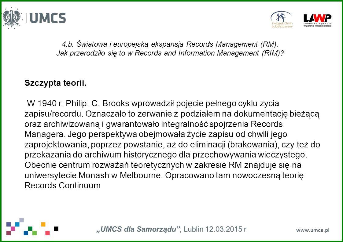 4.b. Światowa i europejska ekspansja Records Management (RM). Jak przerodziło się to w Records and Information Management (RIM)? www.umcs.pl Szczypta