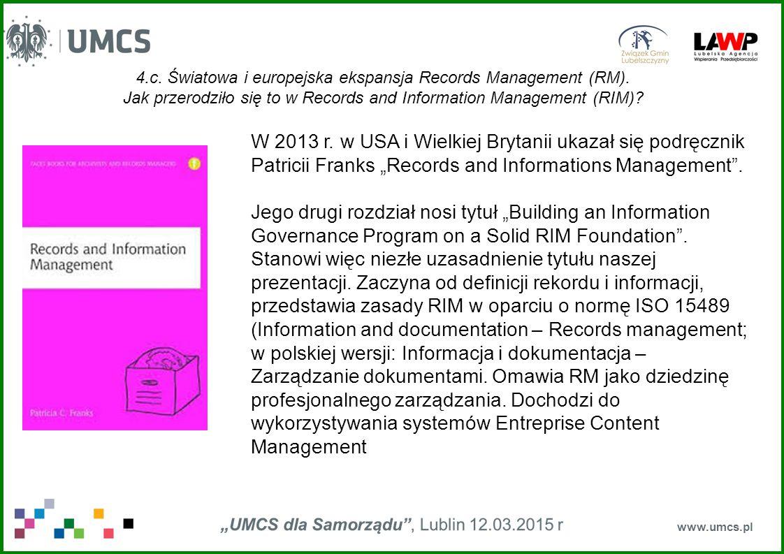 4.c. Światowa i europejska ekspansja Records Management (RM). Jak przerodziło się to w Records and Information Management (RIM)? www.umcs.pl W 2013 r.