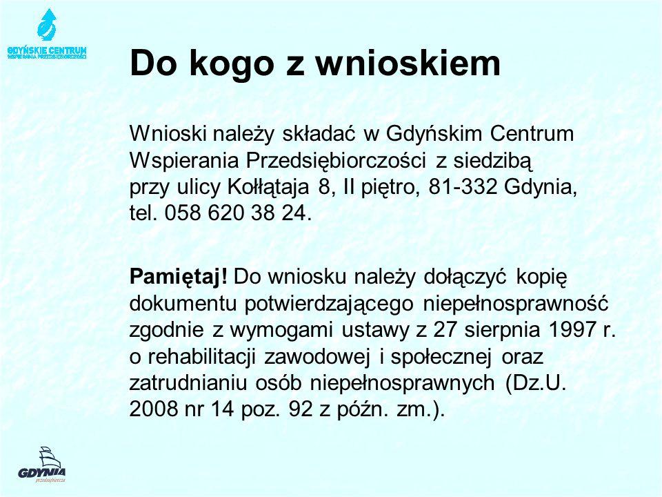Do kogo z wnioskiem Wnioski należy składać w Gdyńskim Centrum Wspierania Przedsiębiorczości z siedzibą przy ulicy Kołłątaja 8, II piętro, 81-332 Gdynia, tel.
