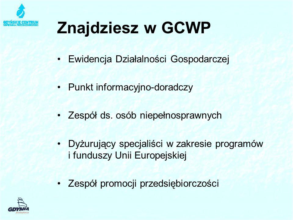 Znajdziesz w GCWP Ewidencja Działalności Gospodarczej Punkt informacyjno-doradczy Zespół ds. osób niepełnosprawnych Dyżurujący specjaliści w zakresie