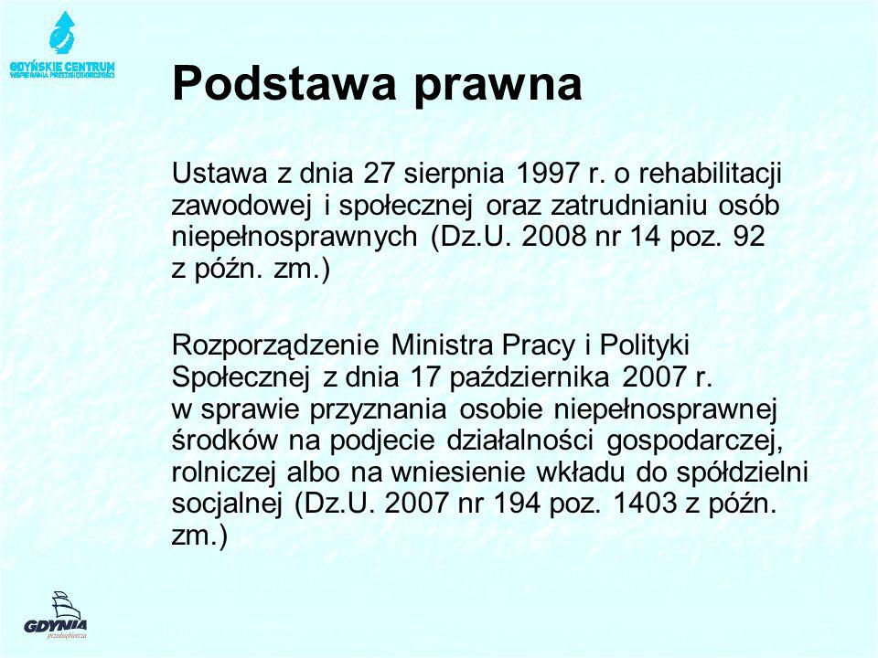 Podstawa prawna Ustawa z dnia 27 sierpnia 1997 r. o rehabilitacji zawodowej i społecznej oraz zatrudnianiu osób niepełnosprawnych (Dz.U. 2008 nr 14 po