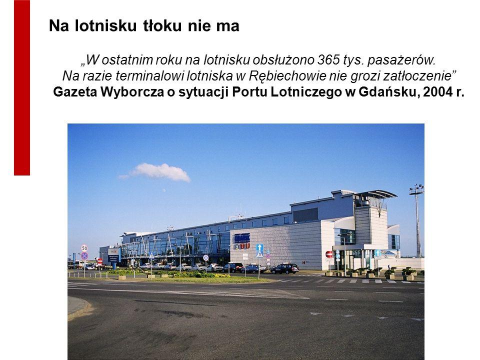 """""""W ostatnim roku na lotnisku obsłużono 365 tys. pasażerów. Na razie terminalowi lotniska w Rębiechowie nie grozi zatłoczenie"""" Gazeta Wyborcza o sytuac"""