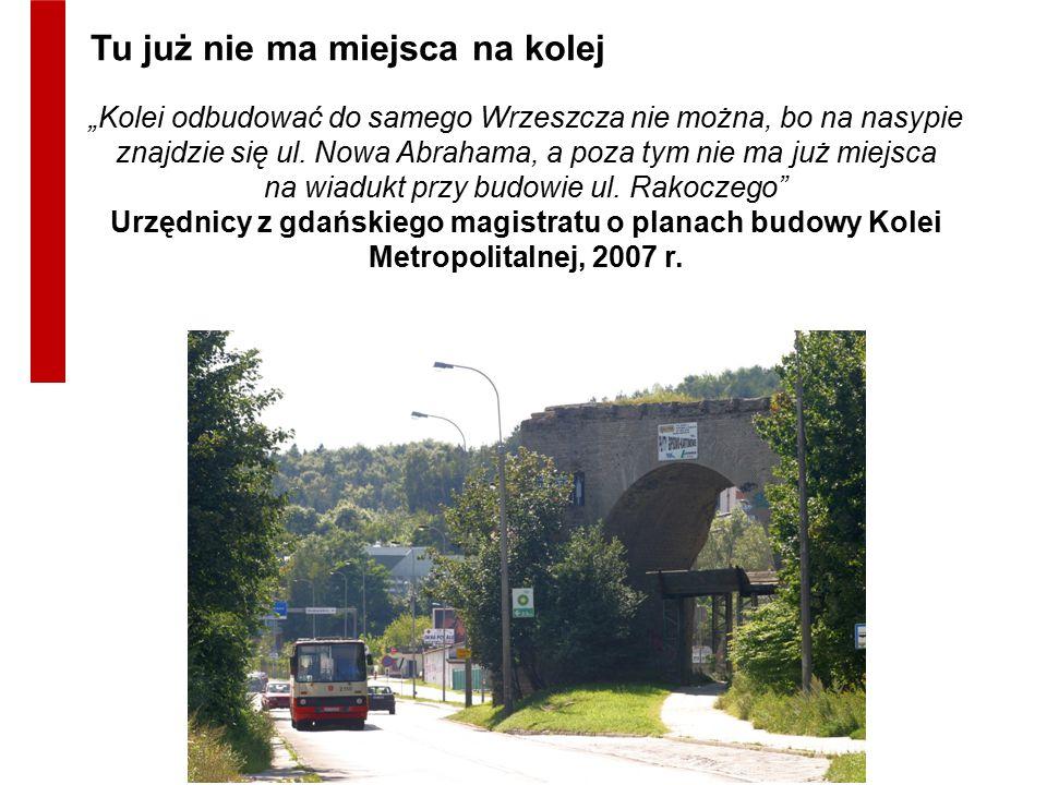 """""""Kolei odbudować do samego Wrzeszcza nie można, bo na nasypie znajdzie się ul. Nowa Abrahama, a poza tym nie ma już miejsca na wiadukt przy budowie ul"""