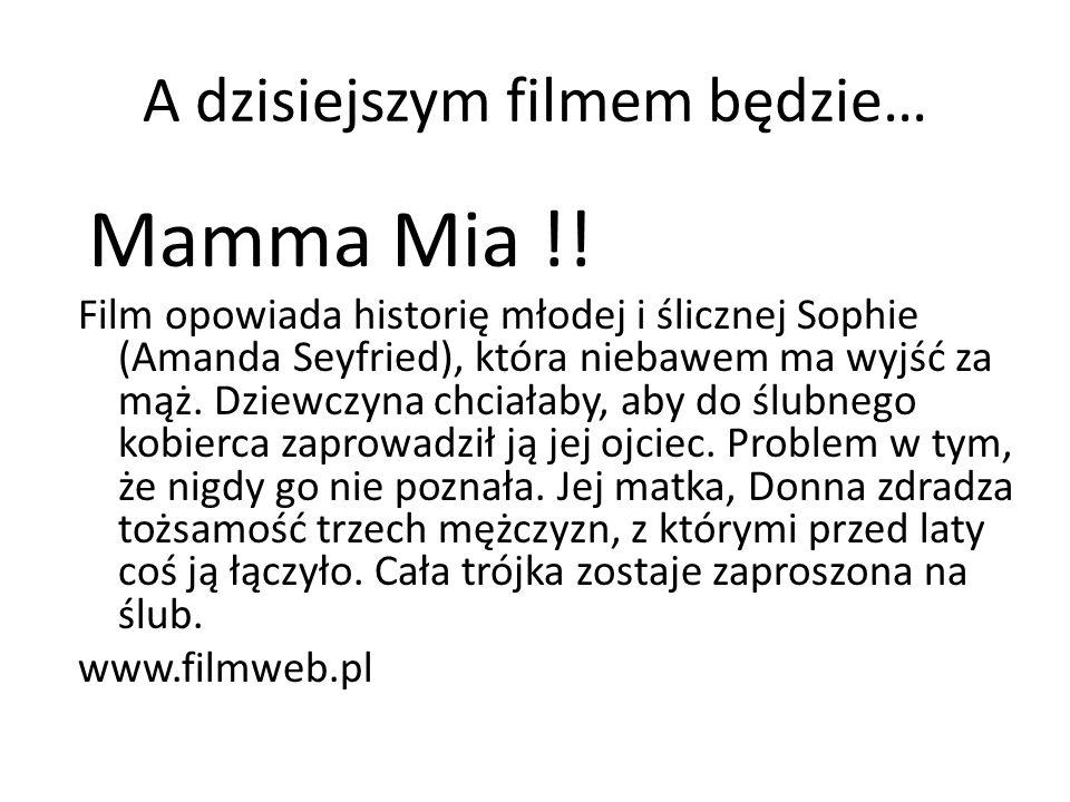 A dzisiejszym filmem będzie… Mamma Mia !.