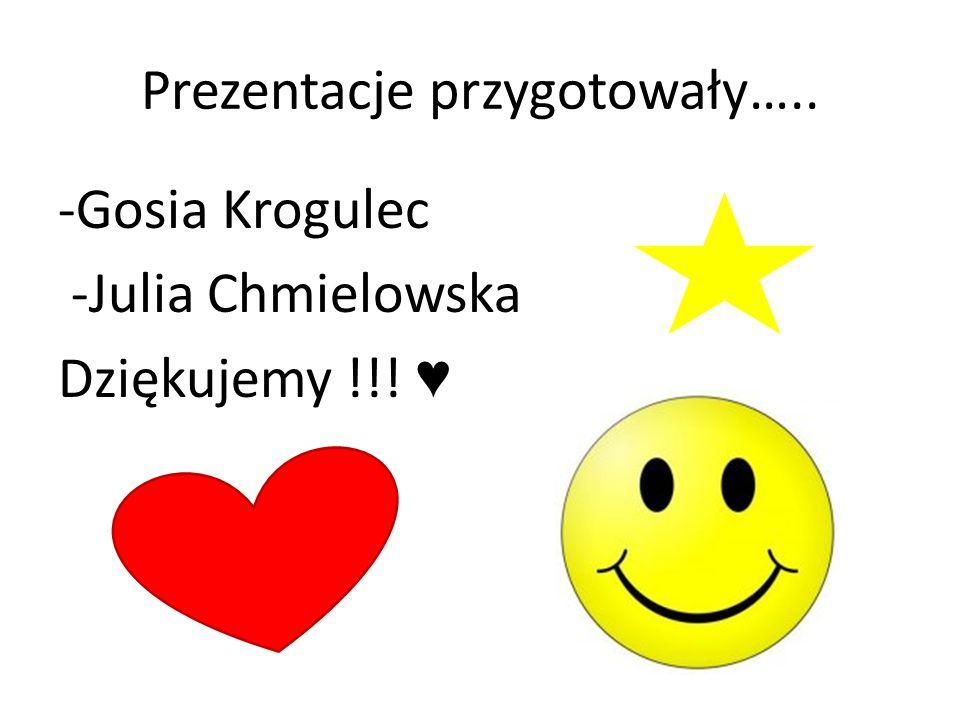 Prezentacje przygotowały….. -Gosia Krogulec -Julia Chmielowska Dziękujemy !!! ♥