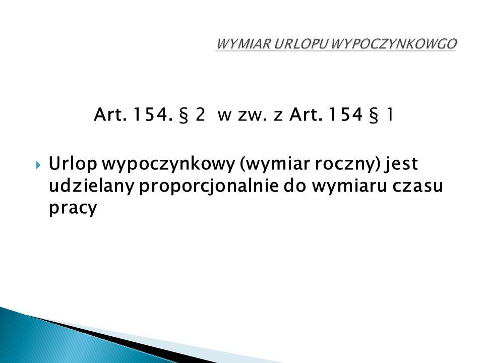Art. 154. § 2 w zw. z Art. 154 § 1  Urlop wypoczynkowy (wymiar roczny) jest udzielany proporcjonalnie do wymiaru czasu pracy