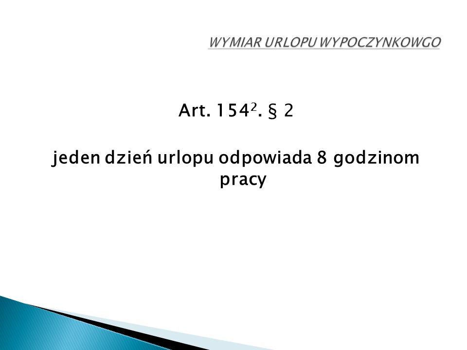 Art. 154 2. § 2 jeden dzień urlopu odpowiada 8 godzinom pracy