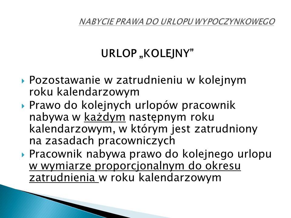 """URLOP """"KOLEJNY""""  Pozostawanie w zatrudnieniu w kolejnym roku kalendarzowym  Prawo do kolejnych urlopów pracownik nabywa w każdym następnym roku kale"""