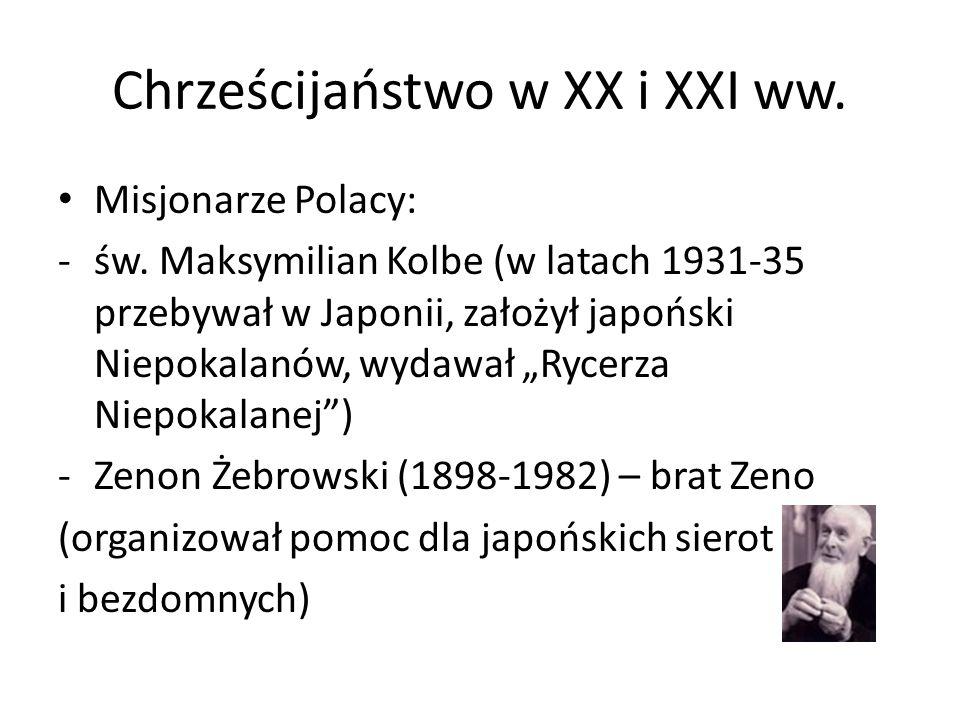 Chrześcijaństwo w XX i XXI ww. Misjonarze Polacy: -św. Maksymilian Kolbe (w latach 1931-35 przebywał w Japonii, założył japoński Niepokalanów, wydawał