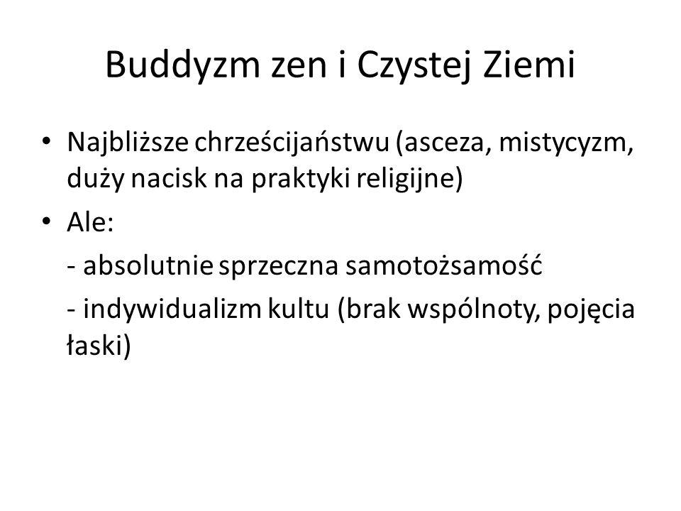 Buddyzm zen i Czystej Ziemi Najbliższe chrześcijaństwu (asceza, mistycyzm, duży nacisk na praktyki religijne) Ale: - absolutnie sprzeczna samotożsamoś