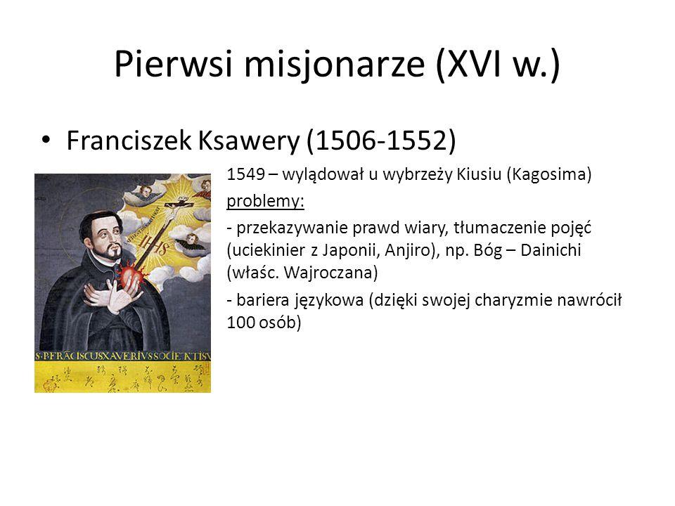 Pierwsi misjonarze (XVI w.) Franciszek Ksawery (1506-1552) 1549 – wylądował u wybrzeży Kiusiu (Kagosima) problemy: - przekazywanie prawd wiary, tłumac