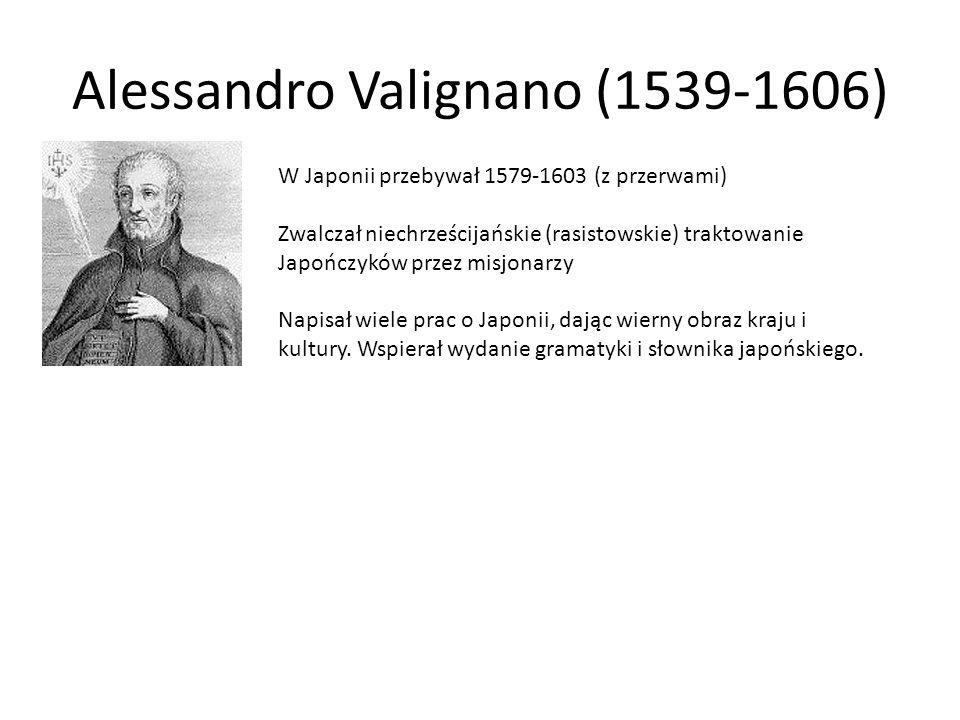 Alessandro Valignano (1539-1606) W Japonii przebywał 1579-1603 (z przerwami) Zwalczał niechrześcijańskie (rasistowskie) traktowanie Japończyków przez