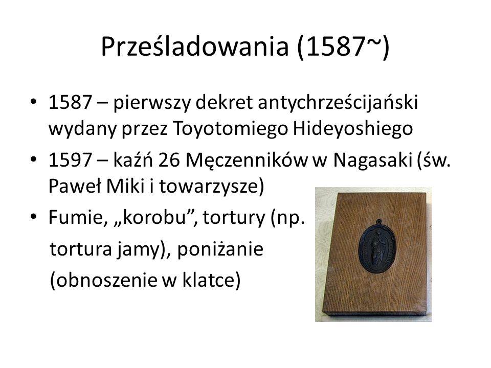 Prześladowania (1587~) 1587 – pierwszy dekret antychrześcijański wydany przez Toyotomiego Hideyoshiego 1597 – kaźń 26 Męczenników w Nagasaki (św. Pawe