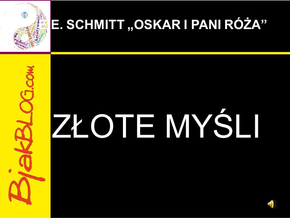 "ZŁOTE MYŚLI E.E. SCHMITT ""OSKAR I PANI RÓŻA"