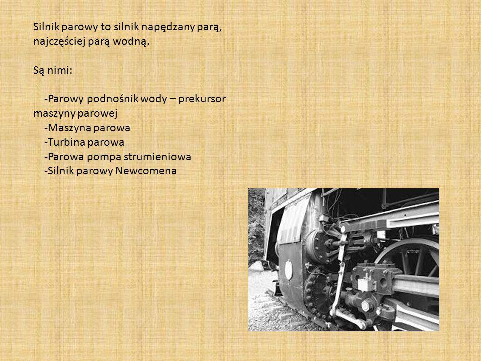 Silnik parowy to silnik napędzany parą, najczęściej parą wodną. Są nimi: -Parowy podnośnik wody – prekursor maszyny parowej -Maszyna parowa -Turbina p