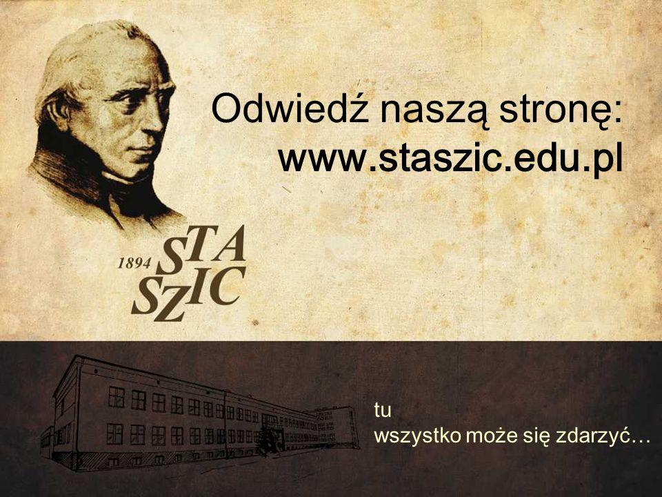 Odwiedź naszą stronę: www.staszic.edu.pl tu wszystko może się zdarzyć…