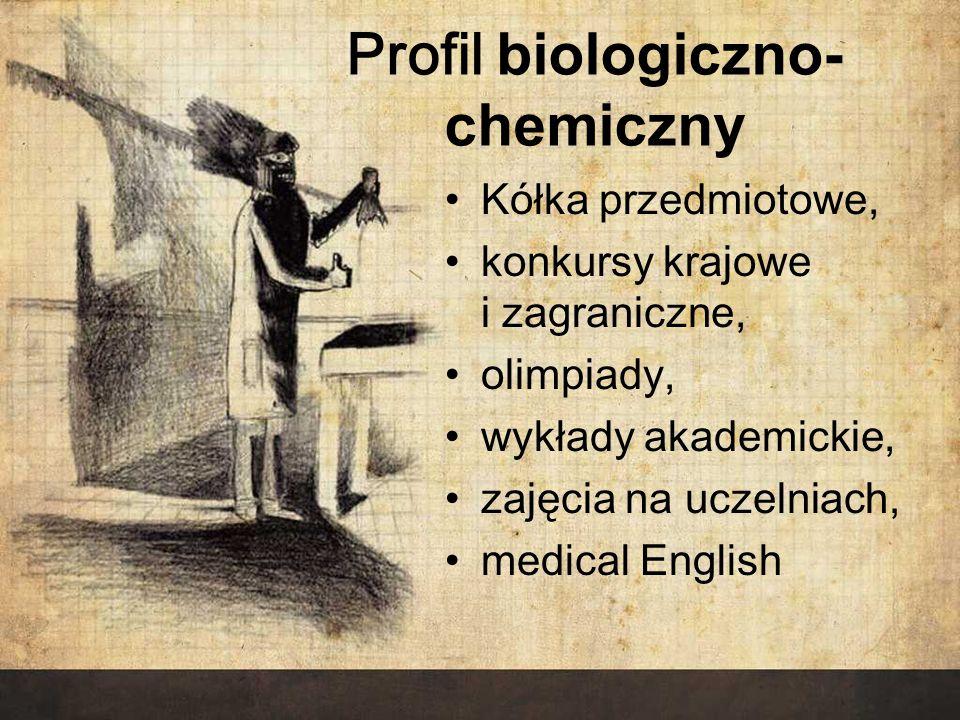 PROFIL BIOLOGICZNO-CHEMICZNY W klasie pierwszej: wszystkie przedmioty obowiązkowe realizowane będą na poziomie podstawowym.