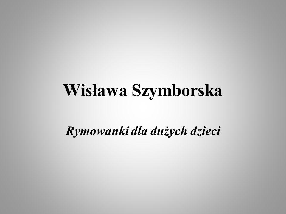Wisława Szymborska Rymowanki dla dużych dzieci