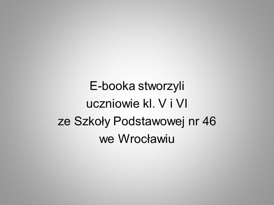 E-booka stworzyli uczniowie kl. V i VI ze Szkoły Podstawowej nr 46 we Wrocławiu